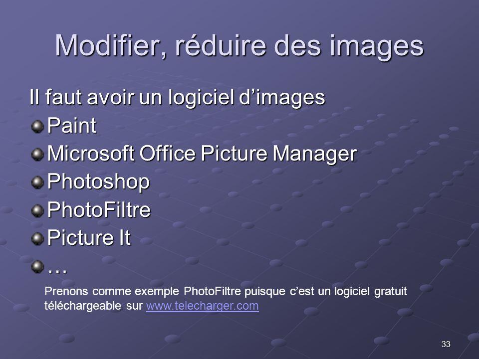 33 Modifier, réduire des images Il faut avoir un logiciel dimages Paint Microsoft Office Picture Manager PhotoshopPhotoFiltre Picture It … Prenons comme exemple PhotoFiltre puisque cest un logiciel gratuit téléchargeable sur www.telecharger.com