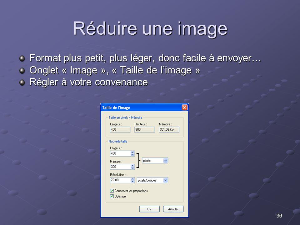 36 Réduire une image Format plus petit, plus léger, donc facile à envoyer… Onglet « Image », « Taille de limage » Régler à votre convenance