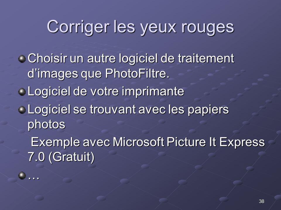 38 Corriger les yeux rouges Choisir un autre logiciel de traitement dimages que PhotoFiltre.