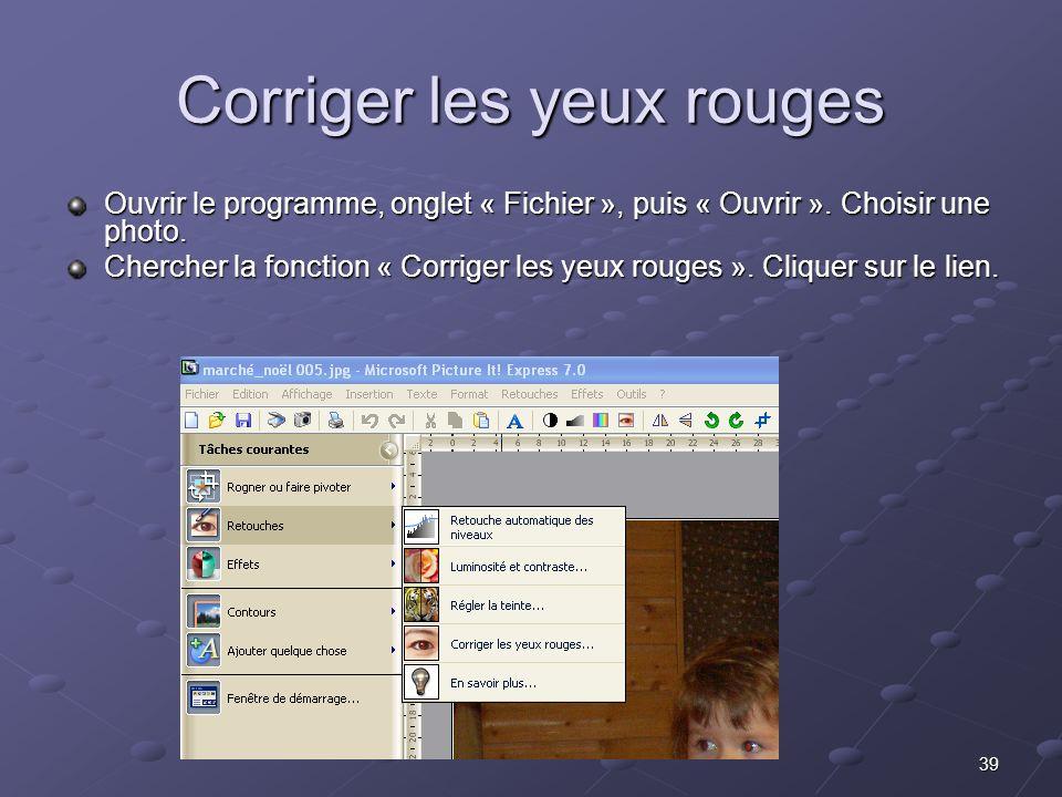 39 Corriger les yeux rouges Ouvrir le programme, onglet « Fichier », puis « Ouvrir ».