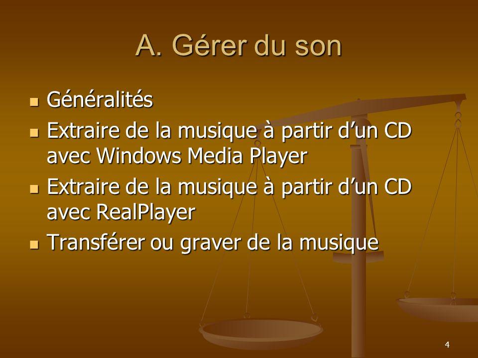 4 A. Gérer du son Généralités Généralités Extraire de la musique à partir dun CD avec Windows Media Player Extraire de la musique à partir dun CD avec