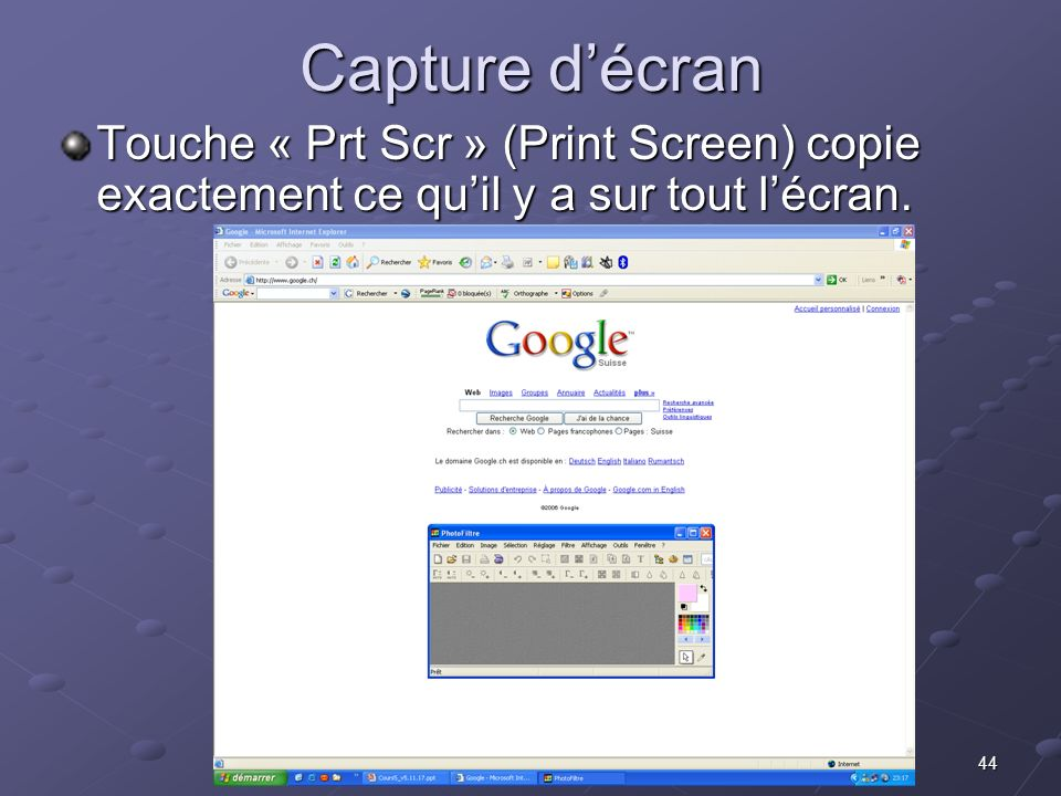44 Capture décran Touche « Prt Scr » (Print Screen) copie exactement ce quil y a sur tout lécran.