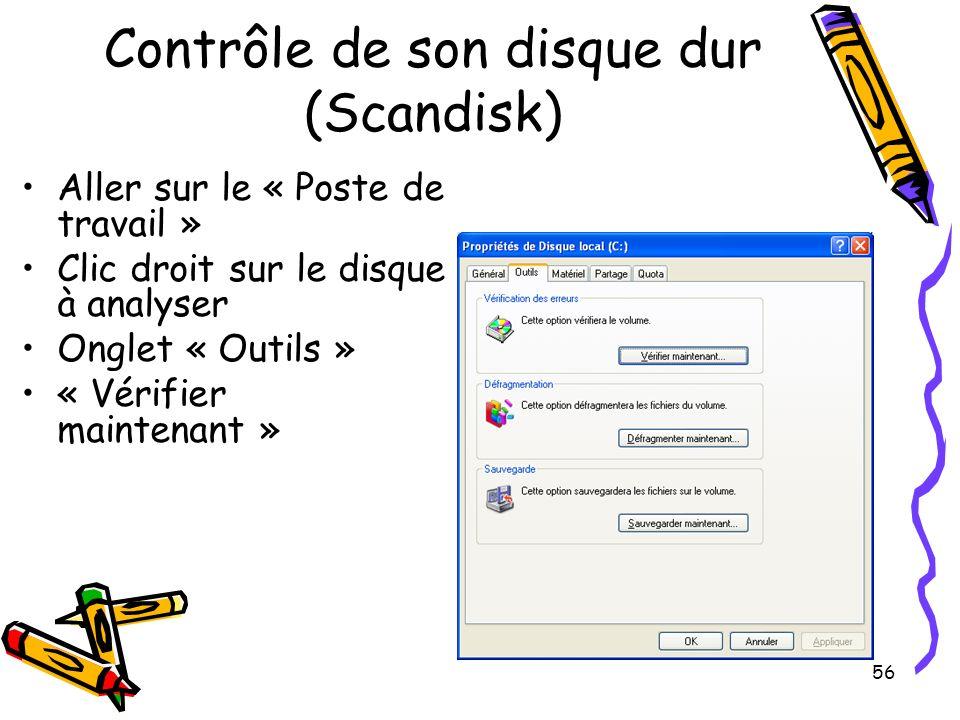 56 Contrôle de son disque dur (Scandisk) Aller sur le « Poste de travail » Clic droit sur le disque à analyser Onglet « Outils » « Vérifier maintenant »