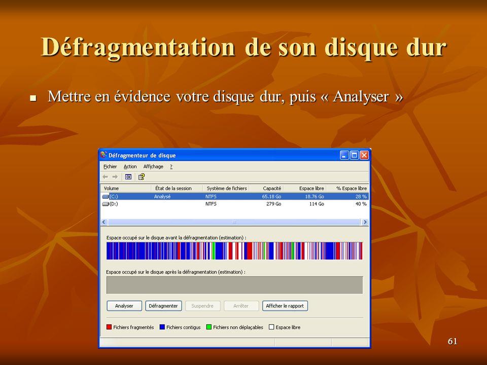 61 Défragmentation de son disque dur Mettre en évidence votre disque dur, puis « Analyser » Mettre en évidence votre disque dur, puis « Analyser »