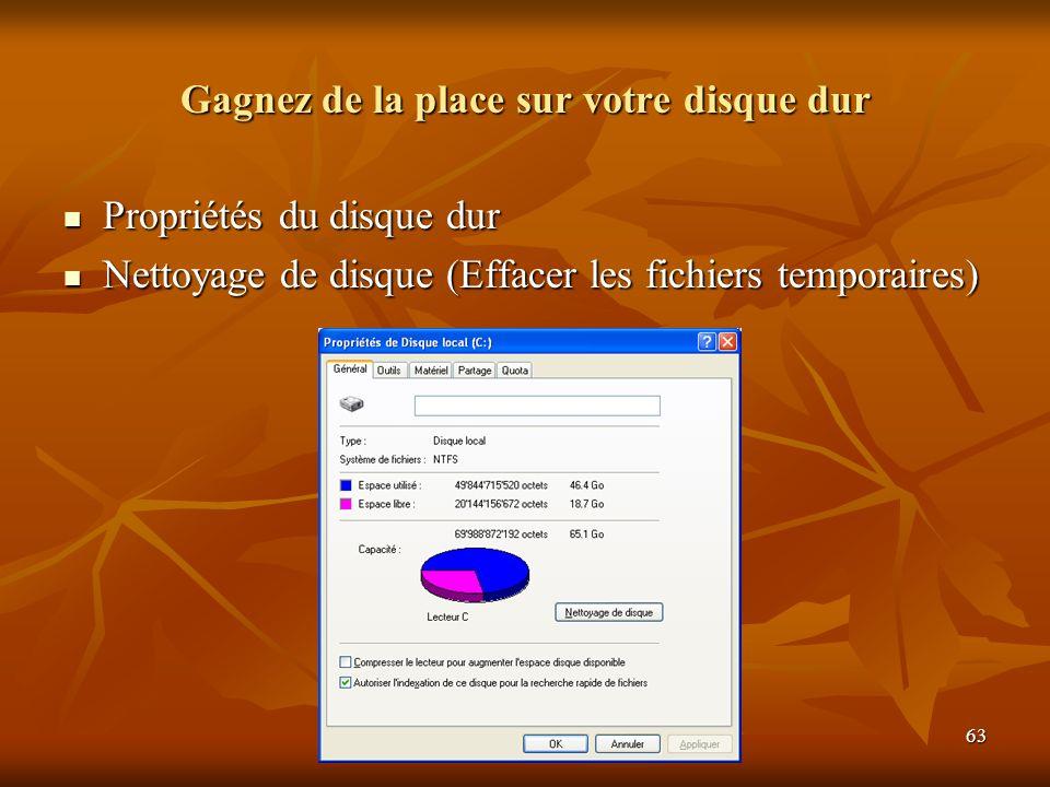 63 Gagnez de la place sur votre disque dur Propriétés du disque dur Propriétés du disque dur Nettoyage de disque (Effacer les fichiers temporaires) Nettoyage de disque (Effacer les fichiers temporaires)