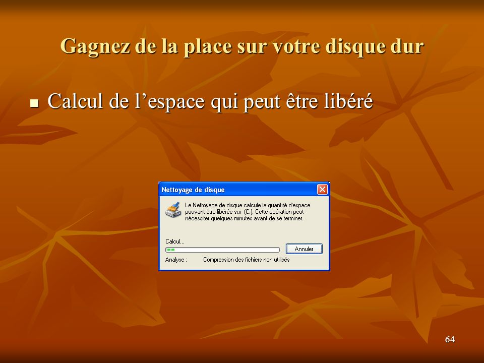 64 Gagnez de la place sur votre disque dur Calcul de lespace qui peut être libéré Calcul de lespace qui peut être libéré