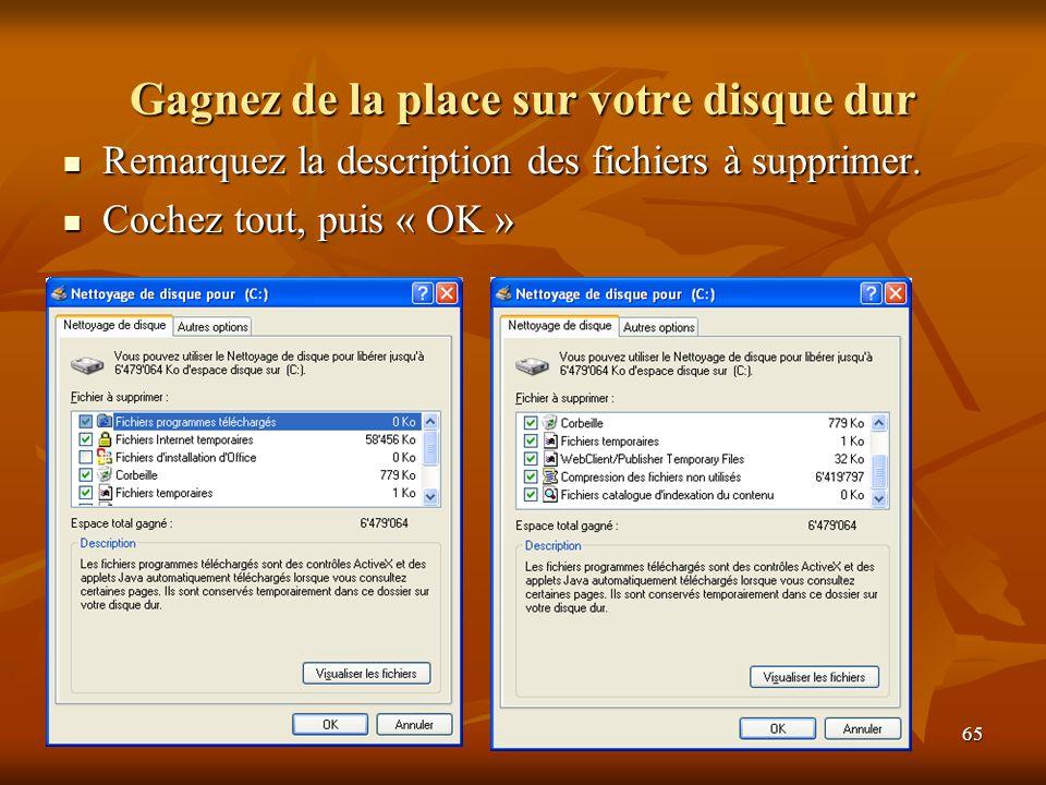 65 Gagnez de la place sur votre disque dur Remarquez la description des fichiers à supprimer.