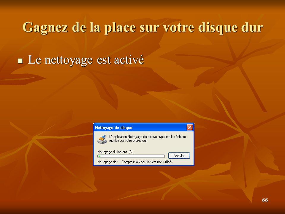 66 Gagnez de la place sur votre disque dur Le nettoyage est activé Le nettoyage est activé