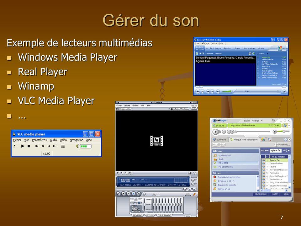 7 Gérer du son Exemple de lecteurs multimédias Windows Media Player Windows Media Player Real Player Real Player Winamp Winamp VLC Media Player VLC Media Player …