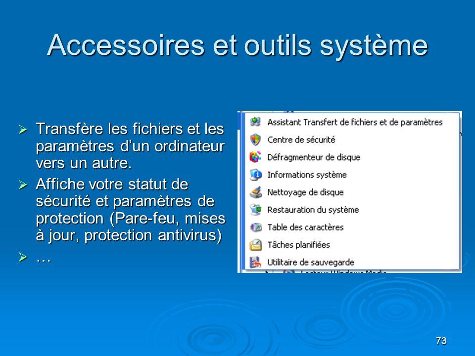 73 Accessoires et outils système Transfère les fichiers et les paramètres dun ordinateur vers un autre.
