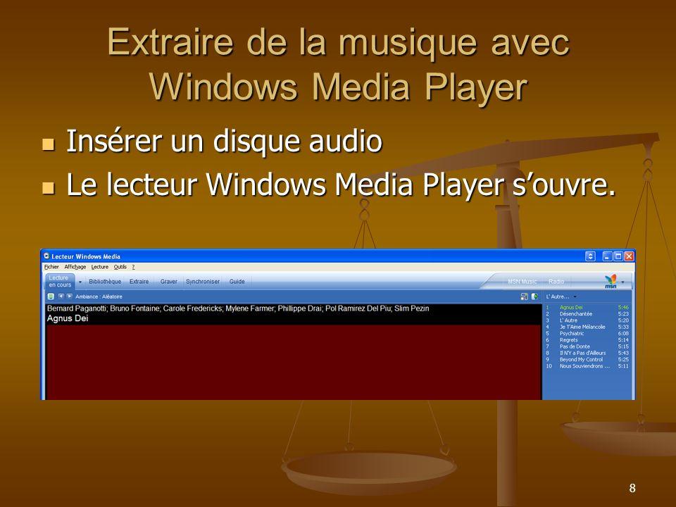 8 Extraire de la musique avec Windows Media Player Insérer un disque audio Insérer un disque audio Le lecteur Windows Media Player souvre.