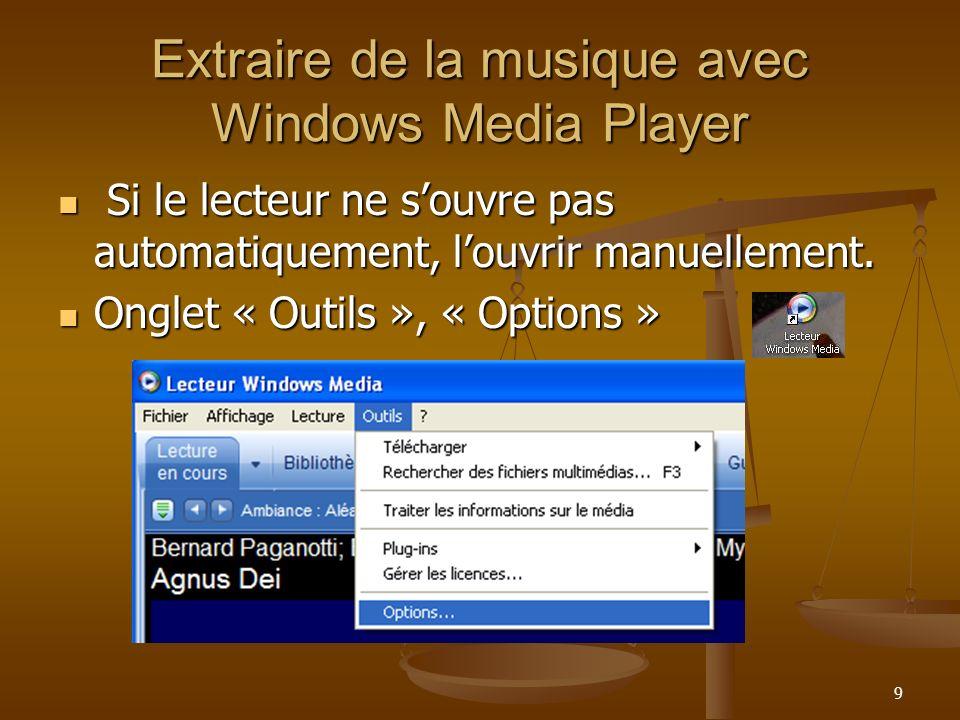 9 Extraire de la musique avec Windows Media Player Si le lecteur ne souvre pas automatiquement, louvrir manuellement.