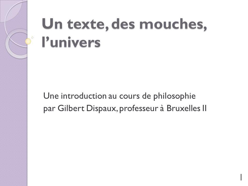 Un texte, des mouches, lunivers Une introduction au cours de philosophie par Gilbert Dispaux, professeur à Bruxelles II 1