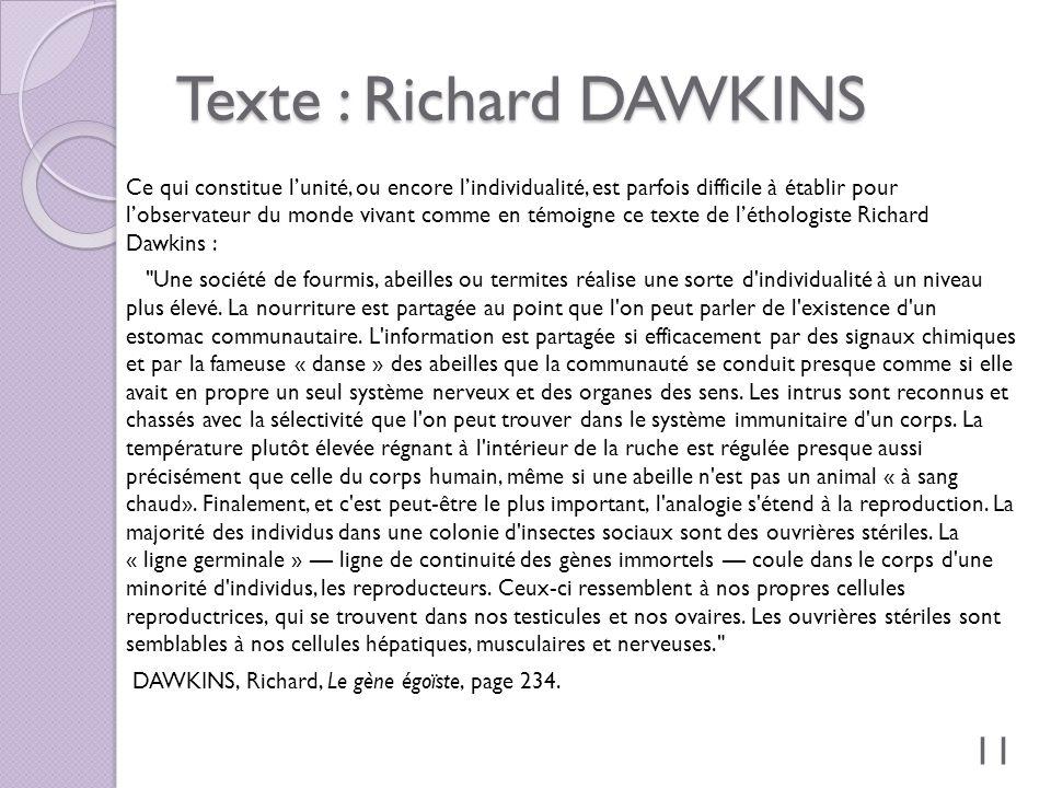 Texte : Richard DAWKINS Ce qui constitue lunité, ou encore lindividualité, est parfois difficile à établir pour lobservateur du monde vivant comme en