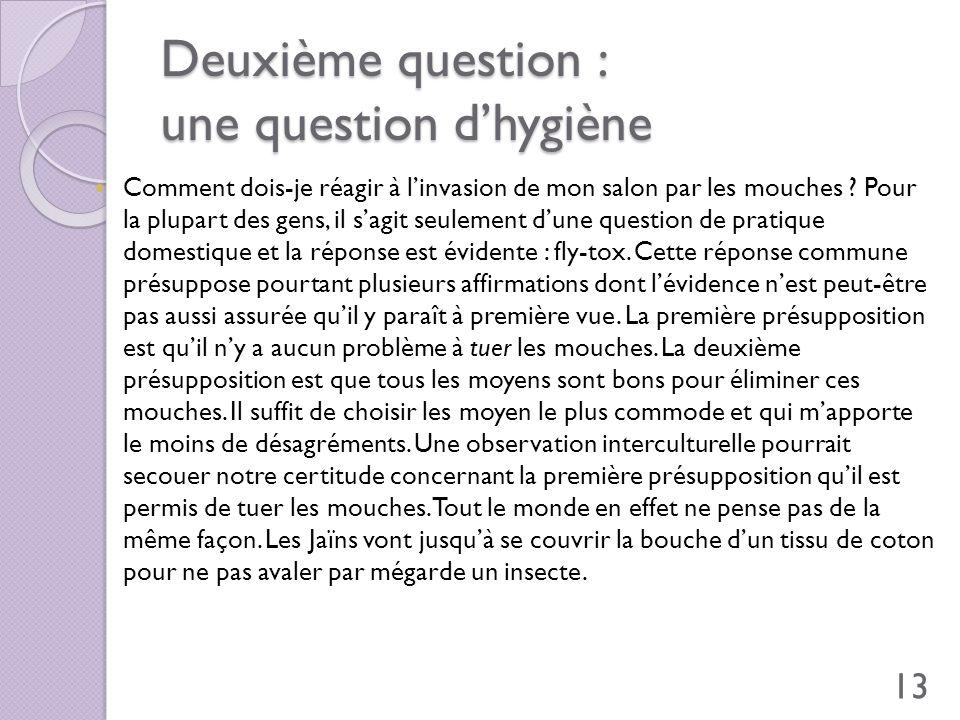 Deuxième question : une question dhygiène Comment dois-je réagir à linvasion de mon salon par les mouches ? Pour la plupart des gens, il sagit seuleme