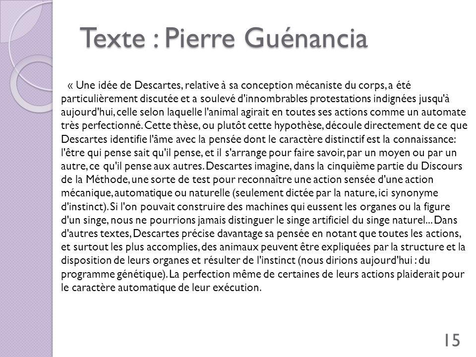 Texte : Pierre Guénancia « Une idée de Descartes, relative à sa conception mécaniste du corps, a été particulièrement discutée et a soulevé d'innombra