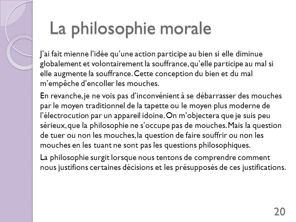 La philosophie morale Jai fait mienne lidée quune action participe au bien si elle diminue globalement et volontairement la souffrance, quelle partici