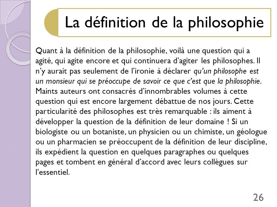 La définition de la philosophie Quant à la définition de la philosophie, voilà une question qui a agité, qui agite encore et qui continuera dagiter le
