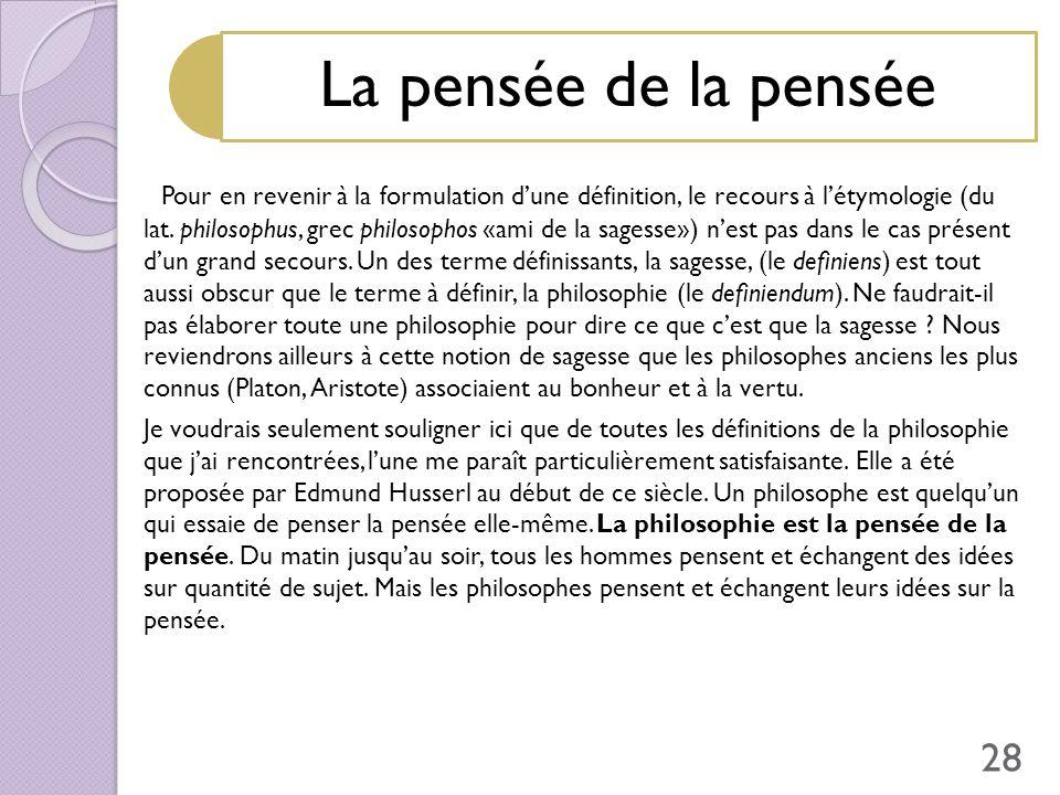 La pensée de la pensée Pour en revenir à la formulation dune définition, le recours à létymologie (du lat. philosophus, grec philosophos «ami de la sa