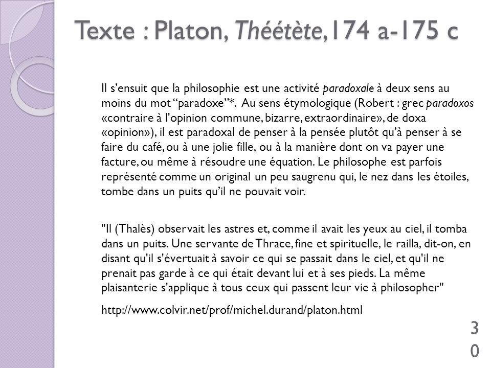 Texte : Platon, Théétète,174 a-175 c Il sensuit que la philosophie est une activité paradoxale à deux sens au moins du mot paradoxe*. Au sens étymolog