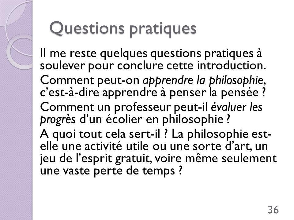 Questions pratiques Il me reste quelques questions pratiques à soulever pour conclure cette introduction. Comment peut-on apprendre la philosophie, ce