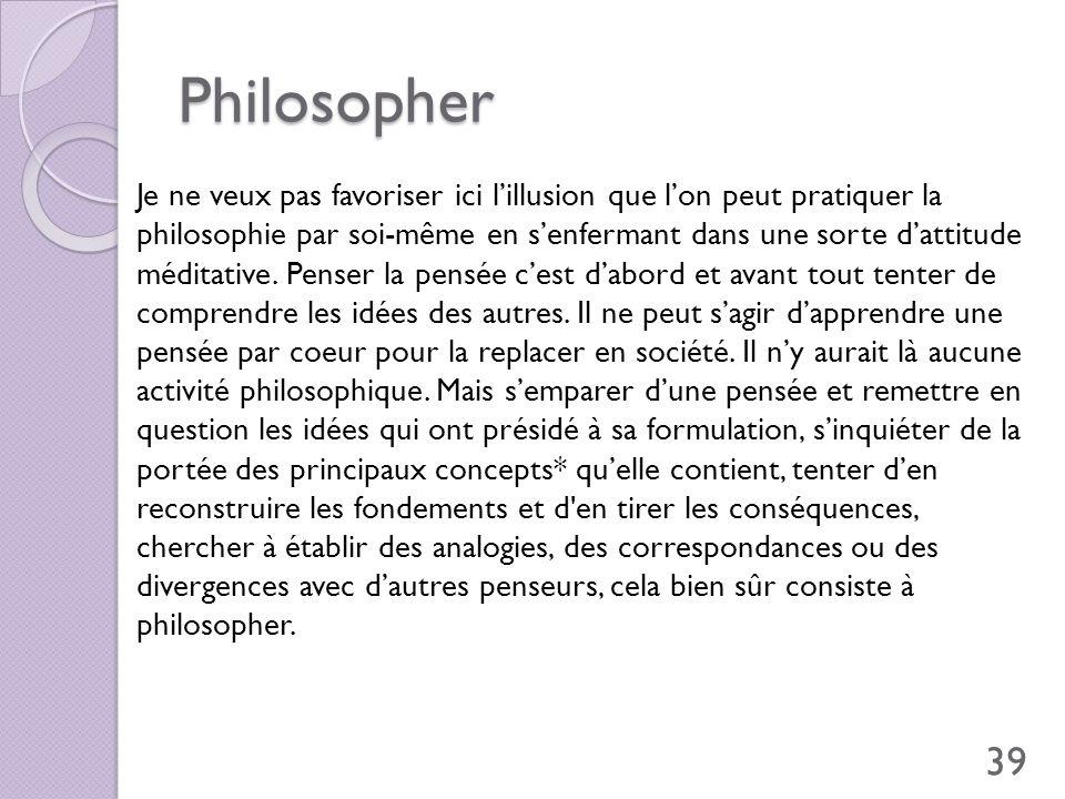 Philosopher Je ne veux pas favoriser ici lillusion que lon peut pratiquer la philosophie par soi-même en senfermant dans une sorte dattitude méditativ