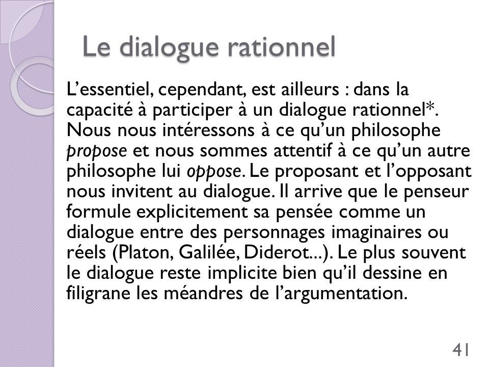 Le dialogue rationnel Lessentiel, cependant, est ailleurs : dans la capacité à participer à un dialogue rationnel*. Nous nous intéressons à ce quun ph