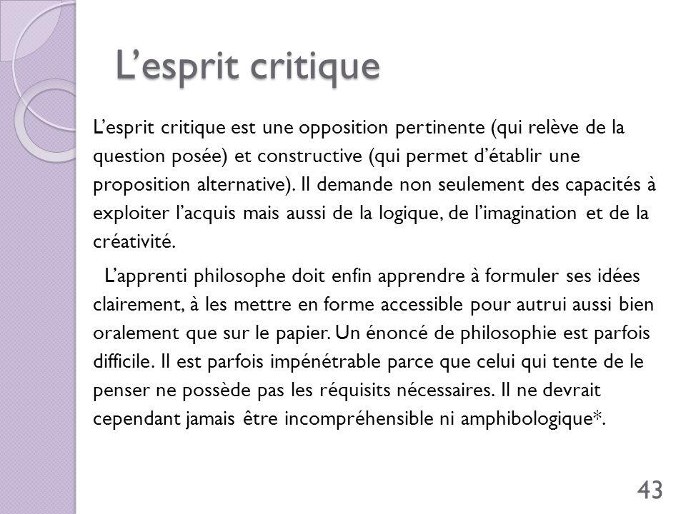 Lesprit critique Lesprit critique est une opposition pertinente (qui relève de la question posée) et constructive (qui permet détablir une proposition
