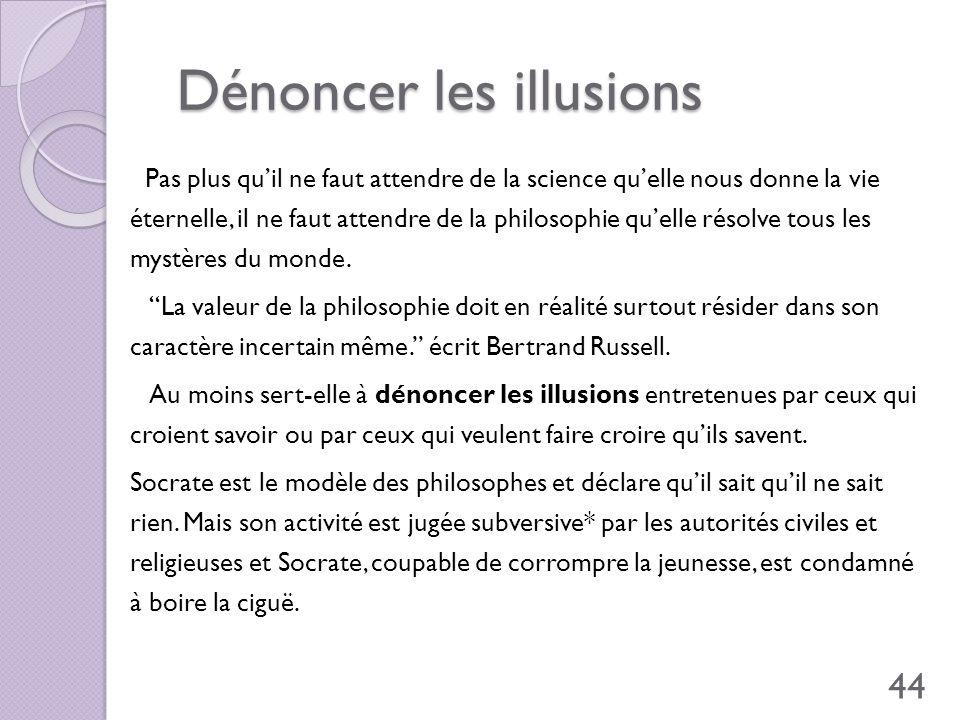Dénoncer les illusions Dénoncer les illusions Pas plus quil ne faut attendre de la science quelle nous donne la vie éternelle, il ne faut attendre de