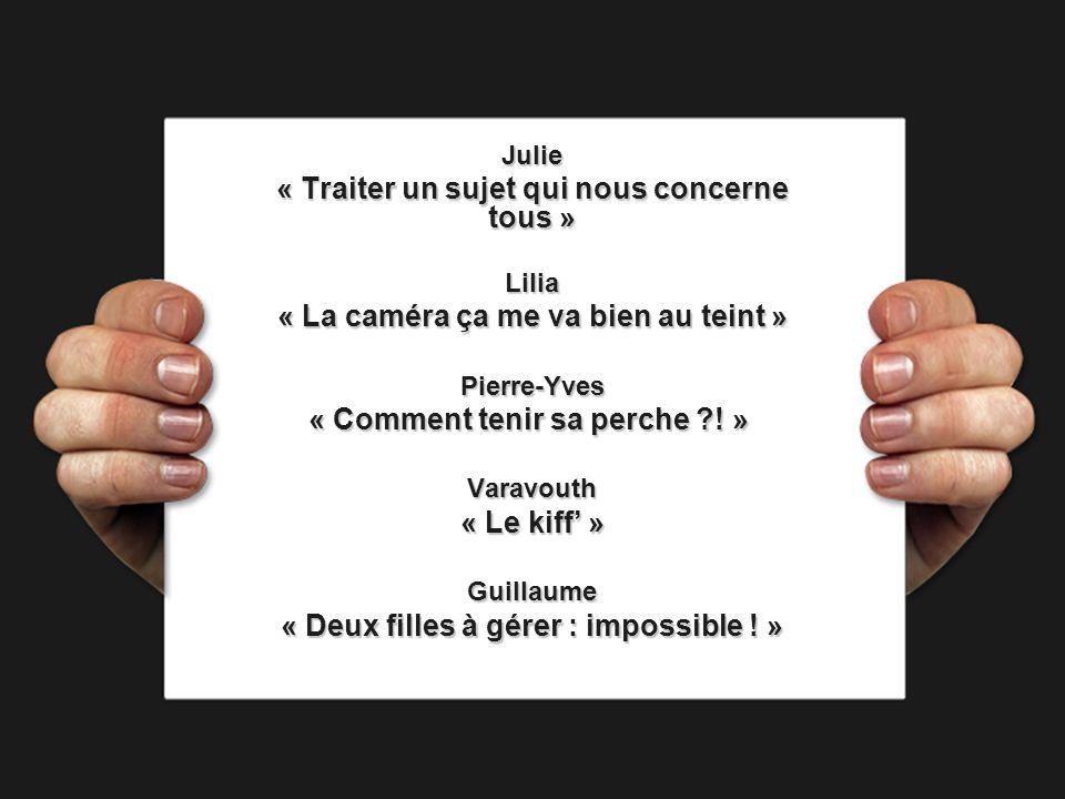 Julie « Traiter un sujet qui nous concerne tous » Lilia « La caméra ça me va bien au teint » Pierre-Yves « Comment tenir sa perche ?.