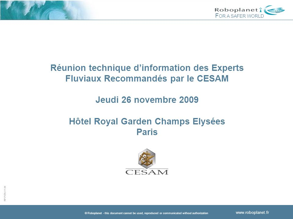 RP.P-EN.V1.06 F OR A SAFER WORLD © Roboplanet - this document cannot be used, reproduced or communicated without authorization www.roboplanet.fr Réuni