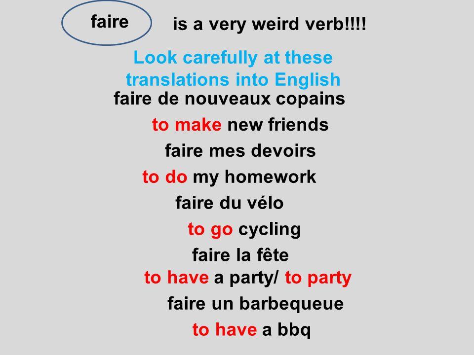 is a very weird verb!!!! faire faire du vélo faire de nouveaux copains faire la fête faire un barbequeue to make new friends to go cycling faire mes d