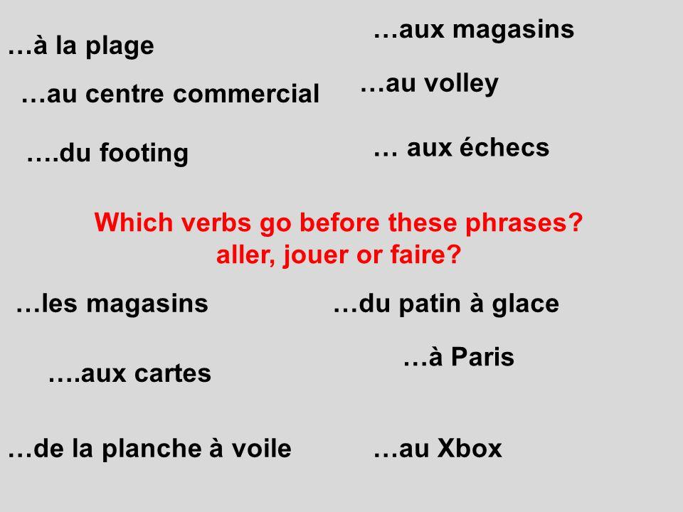 ….du footing ….aux cartes …les magasins …aux magasins …au Xbox …à Paris …de la planche à voile … aux échecs …à la plage …du patin à glace …au volley …