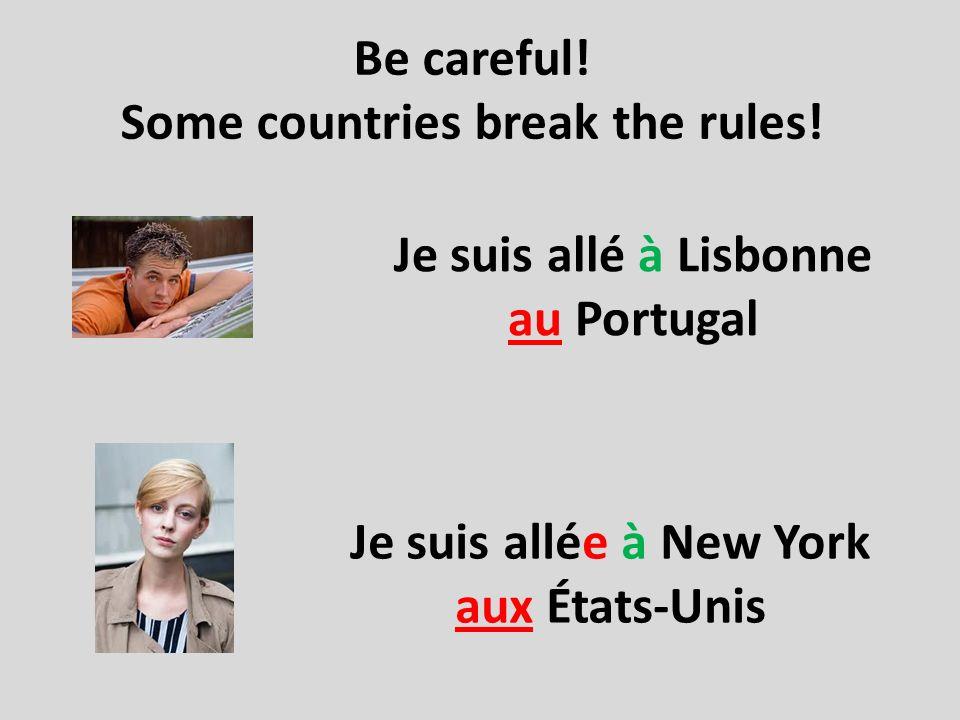 Be careful! Some countries break the rules! Je suis allé à Lisbonne au Portugal Je suis allée à New York aux États-Unis