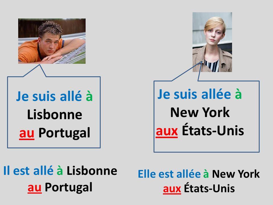 Je suis allé à Lisbonne au Portugal Je suis allée à New York aux États-Unis Il est allé à Lisbonne au Portugal Elle est allée à New York aux États-Uni