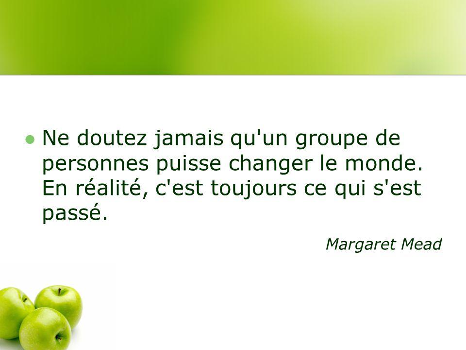 Ne doutez jamais qu un groupe de personnes puisse changer le monde.