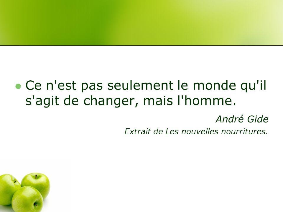Ce n est pas seulement le monde qu il s agit de changer, mais l homme.