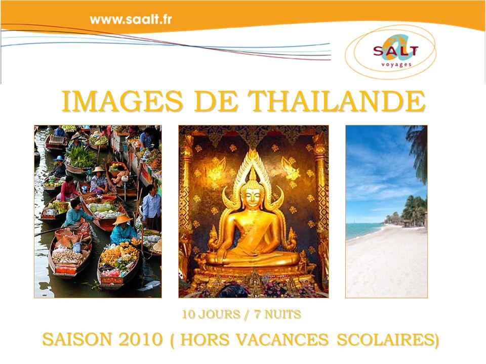 IMAGES DE THAILANDE 10 JOURS / 7 NUITS SAISON 2010 ( HORS VACANCES SCOLAIRES)