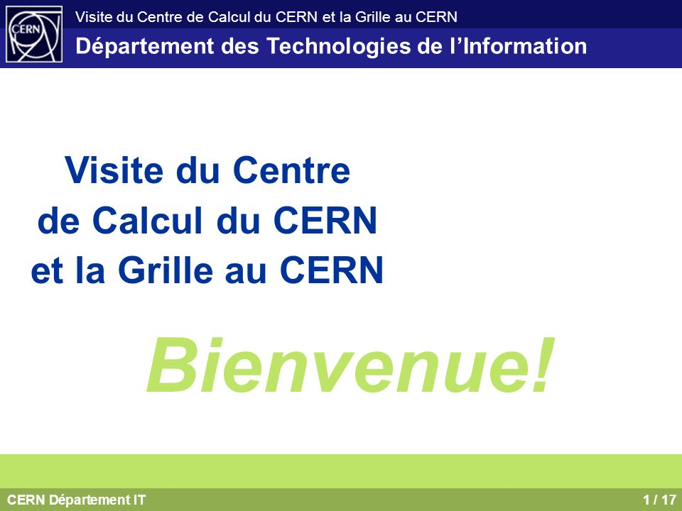 CERN Département IT2 / 17 Visite du Centre de Calcul du CERN et la Grille au CERN Département IT Linformatique au CERN 1.Environnement informatique général 2.Services dinformatique administrative 3.Informatique pour la physique et lingénierie 4.Consolidation, coordination et standardisation 5.Applications de physique 6.Conception et opération des accélérateurs http://cern.ch/it