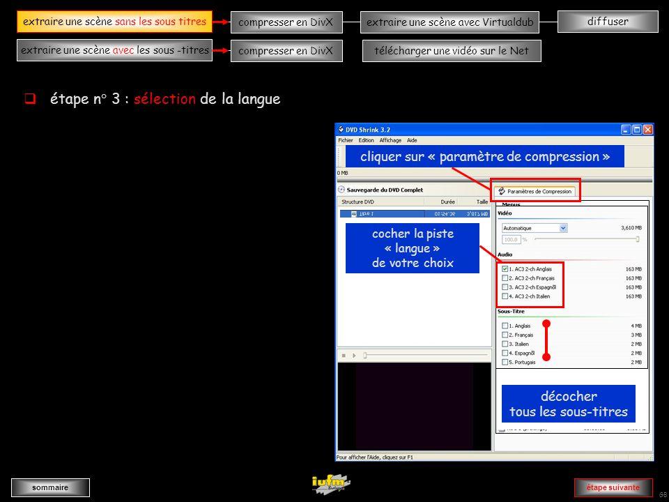 institutionnelles Didier ATTICA diffuserextraire une scène sans les sous -titres sommaire extraire une scène avec les sous -titres compresser en DivXextraire une scène avec Virtualdub compresser en DivXtélécharger une vidéo sur le Net GB AAAAAAAAAAAAA AAAAAAAAAAAAAA AAAAAAAAAAAAAAAAAAAAAA AAAAAAAAAAAAAAAAAAAAAvvvvvvvvvvvvvvvvA cliquer sur « paramètre de compression » cocher la piste « langue » de votre choix décocher tous les sous-titres extraire une scène sans les sous titres étape suivante étape n° 3 : sélection de la langue