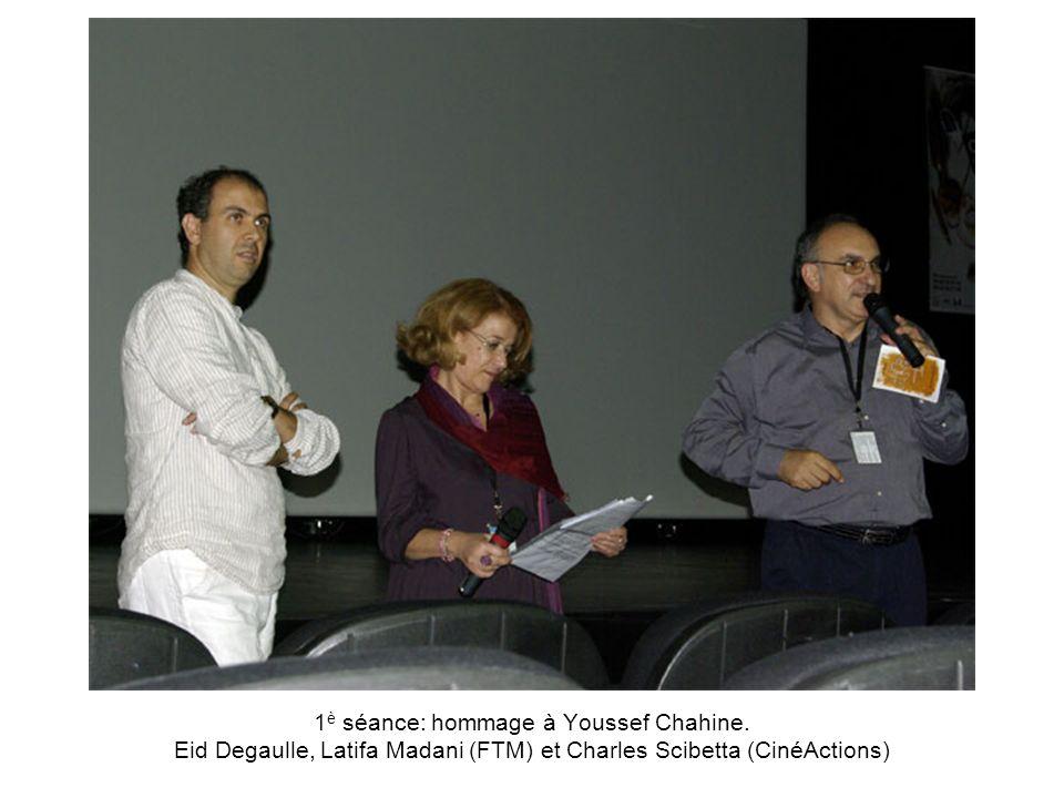 1 è séance: hommage à Youssef Chahine. Eid Degaulle, Latifa Madani (FTM) et Charles Scibetta (CinéActions)
