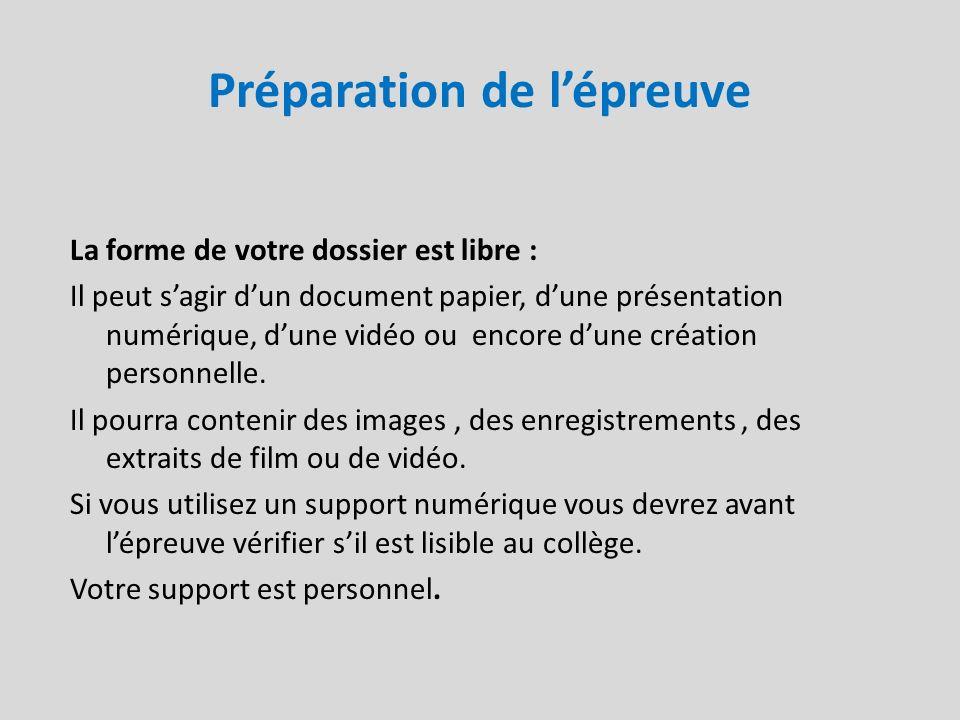 Préparation de lépreuve La forme de votre dossier est libre : Il peut sagir dun document papier, dune présentation numérique, dune vidéo ou encore dun