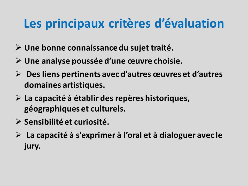 Les principaux critères dévaluation Une bonne connaissance du sujet traité. Une analyse poussée dune œuvre choisie. Des liens pertinents avec dautres