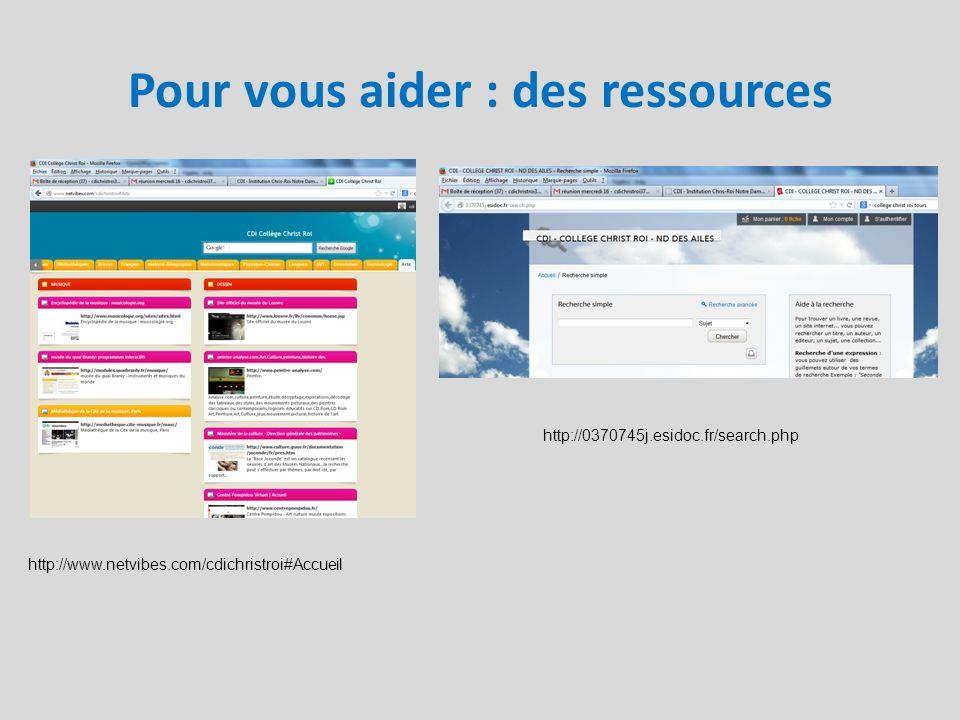 Pour vous aider : des ressources http://www.netvibes.com/cdichristroi#Accueil http://0370745j.esidoc.fr/search.php