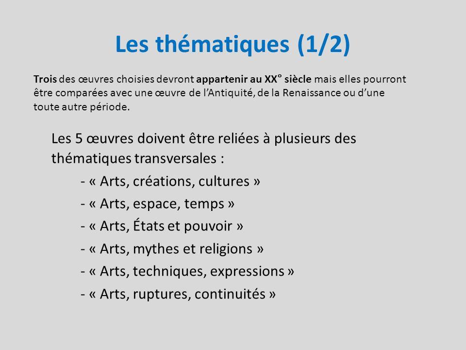 Les thématiques (1/2) Les 5 œuvres doivent être reliées à plusieurs des thématiques transversales : - « Arts, créations, cultures » - « Arts, espace,