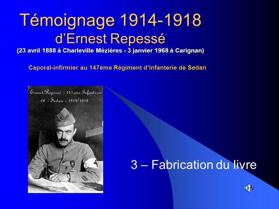 Témoignage 1914-1918 dErnest Repessé (23 avril 1888 à Charleville Mézières - 3 janvier 1968 à Carignan) 3 – Fabrication du livre
