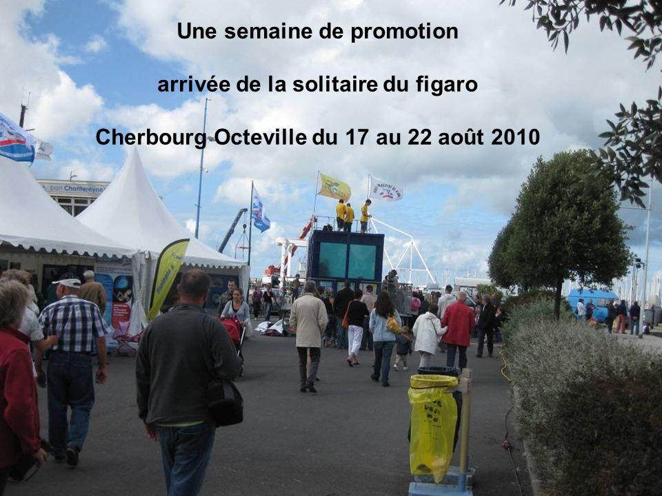 Une semaine de promotion arrivée de la solitaire du figaro Cherbourg Octeville du 17 au 22 août 2010