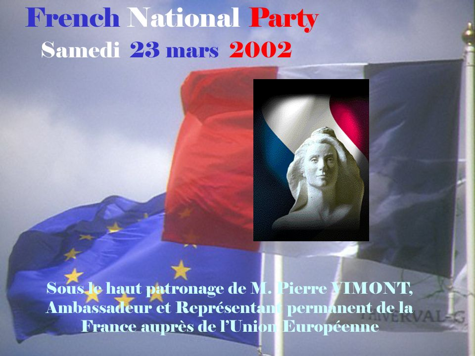 French National Party Samedi 23 mars 2002 Sous le haut patronage de M.