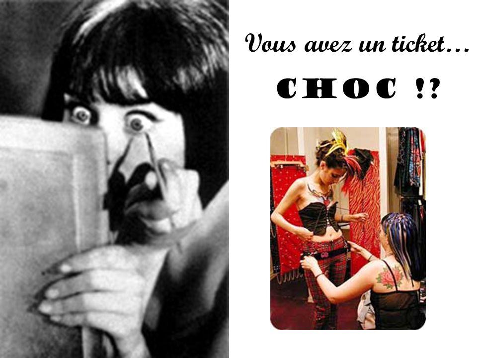 Vous avez un ticket… CHOC !?
