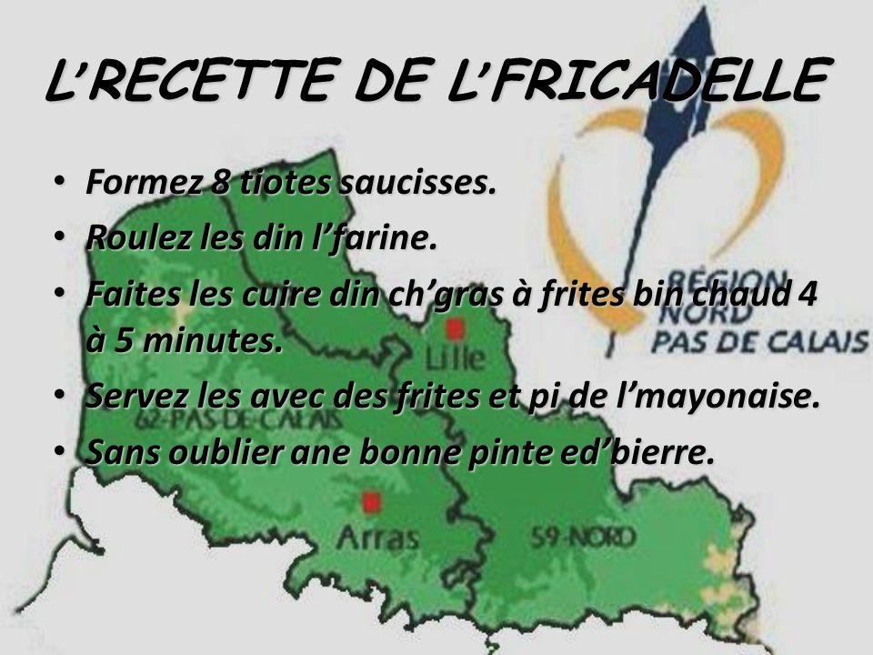 L RECETTE DE L FRICADELLE Formez 8 tiotes saucisses.